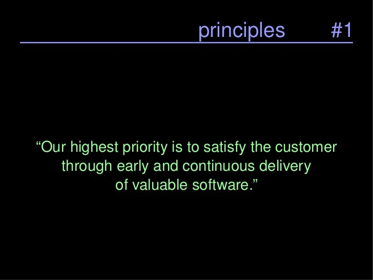"""principles #1 """" Our highest priority is to satisfy the customer through early and continuous delivery of valuable software."""""""