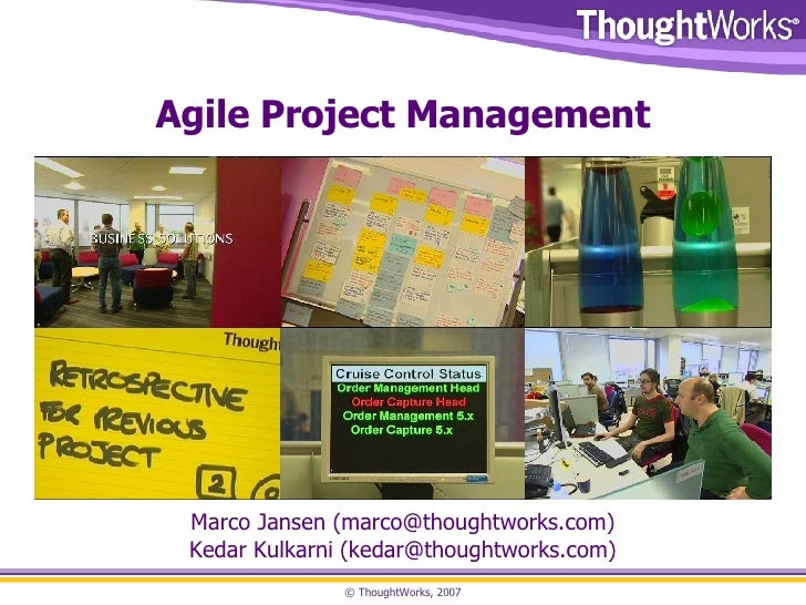 Agile Project Management Marco Jansen (marco@thoughtworks.com) Kedar Kulkarni ( kedar@thoughtworks.com)