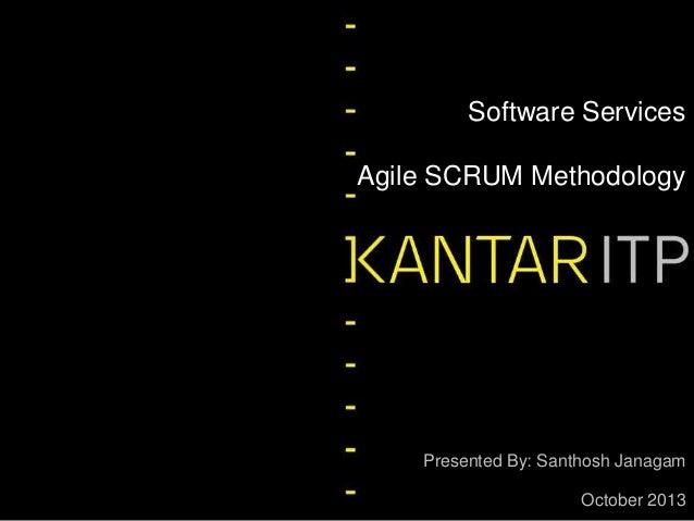 Software Services Agile SCRUM Methodology  Presented By: Santhosh Janagam October 2013