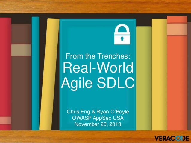 From the Trenches:  Real-World Agile SDLC Chris Eng & Ryan O'Boyle OWASP AppSec USA November 20, 2013