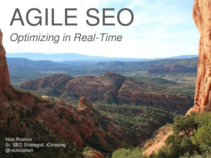 AGILE SEO Optimizing in Real-TimeNick RoshonSr. SEO Strategist, iCrossing@nickroshon
