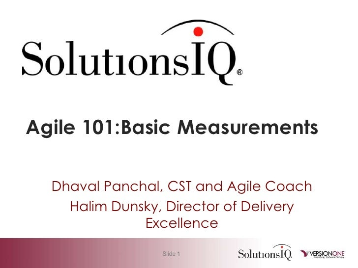 Agile 101:Basic Measurements    Dhaval Panchal, CST and Agile Coach     Halim Dunsky, Director of Delivery               E...