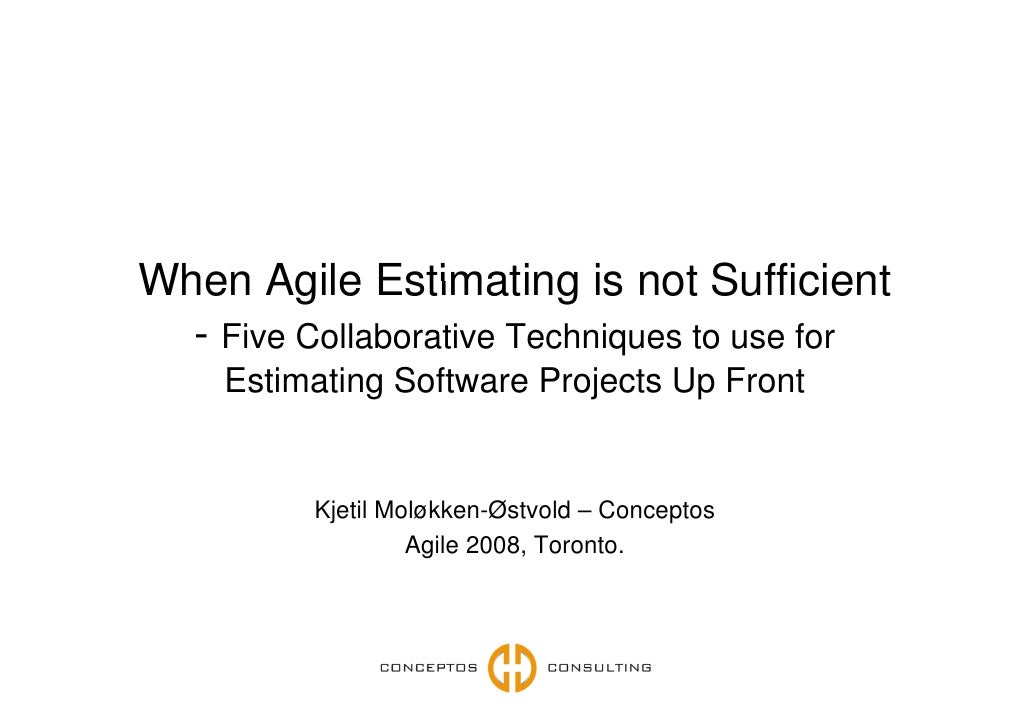 When Agile Estimating is not Sufficient   - Five Collaborative Techniques to use for      Estimating Software Projects Up ...