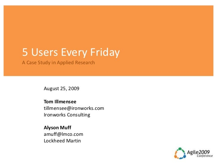 5 Users Every FridayA Case Study in Applied Research         August 25, 2009         Tom Illmensee         tillmensee@iron...