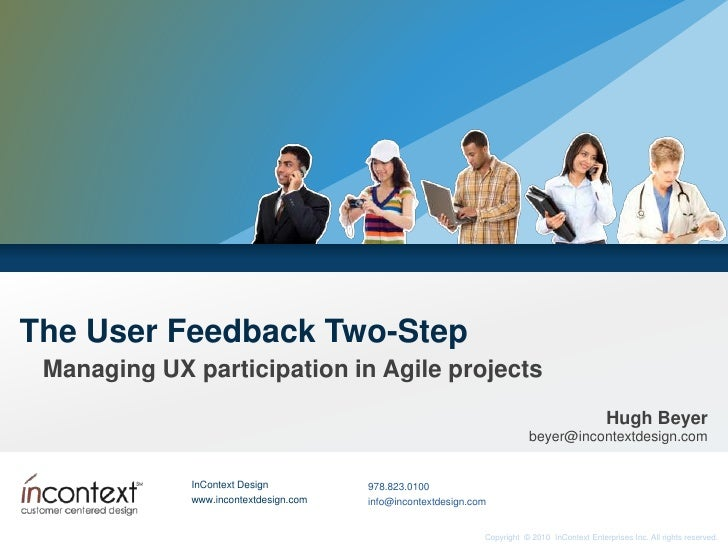 The User Feedback Two-Step<br />Managing UX participation in Agile projects<br />Hugh Beyerbeyer@incontextdesign.com<br />