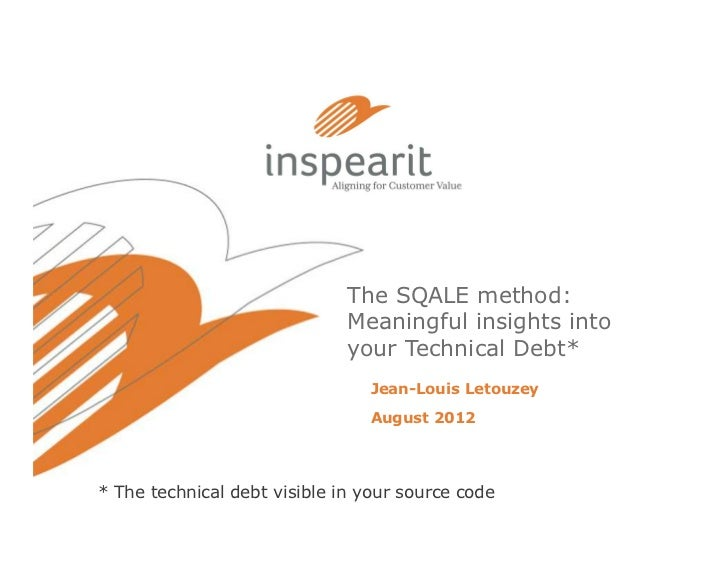 The SQALE method:                              Meaningful insights into                              your Technical Debt* ...