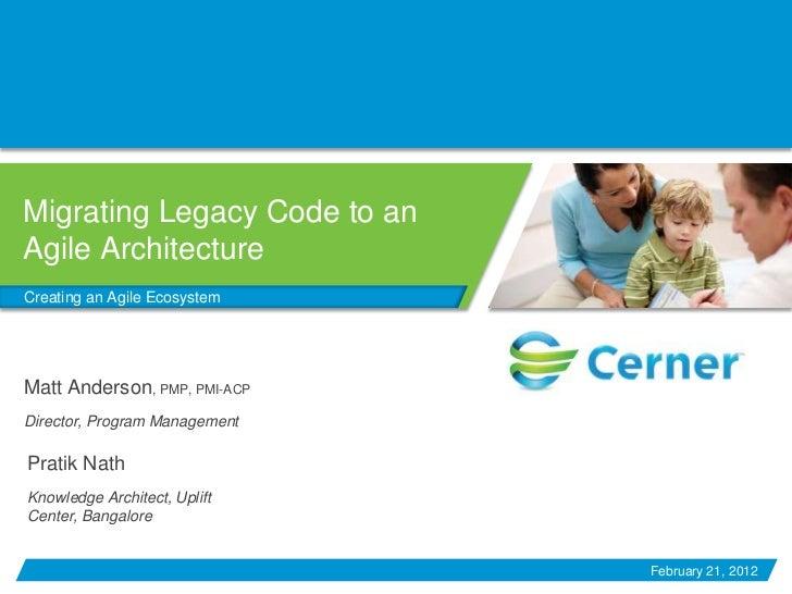 Migrating Legacy Code to anAgile ArchitectureCreating an Agile EcosystemMatt Anderson, PMP, PMI-ACPDirector, Program Manag...