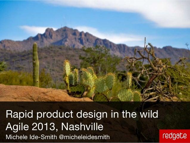 Rapid Product Design in the Wild, Agile 2013