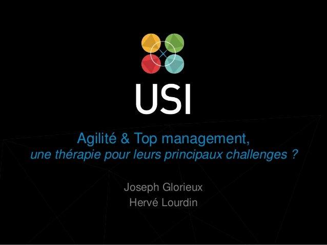 www.usievents.com #USI2014 Agilité & Top management, une thérapie pour leurs principaux challenges ? Joseph Glorieux Hervé...