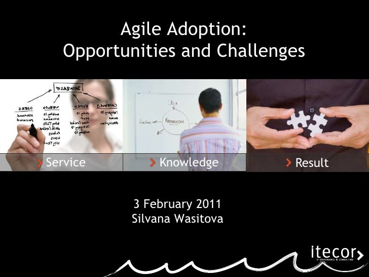 Service<br />Knowledge<br />Result<br />3 February 2011<br />Silvana Wasitova<br />Agile Adoption: Opportunities and Chall...