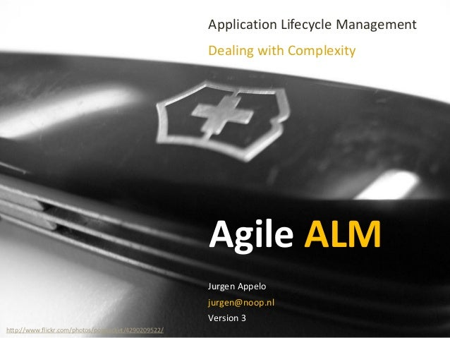 Agile ALM Application Lifecycle Management Dealing with Complexity Jurgen Appelo jurgen@noop.nl Version 3 http://www.flick...