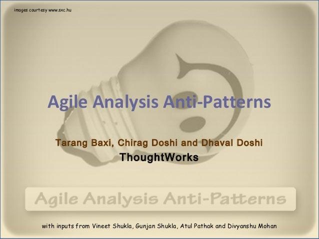 images courtesy www.sxc.hu               Agile Analysis Anti-Patterns                  Tarang Baxi, Chirag Doshi and Dhava...
