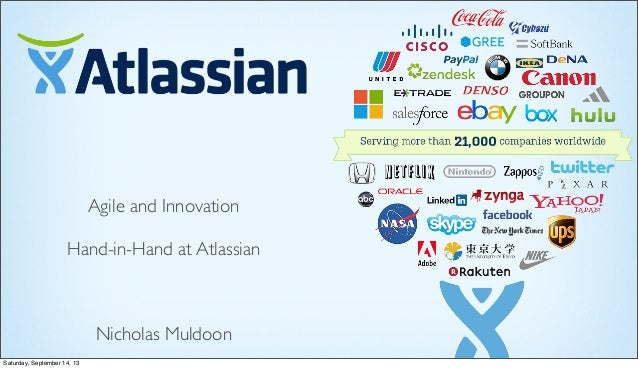 Agile and Innovation Hand-in-Hand at Atlassian Nicholas Muldoon Saturday, September 14, 13