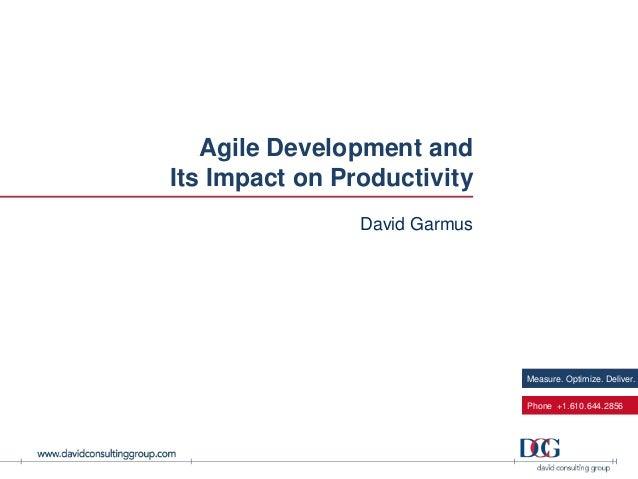 Measure. Optimize. Deliver. Phone +1.610.644.2856 Agile Development and Its Impact on Productivity David Garmus