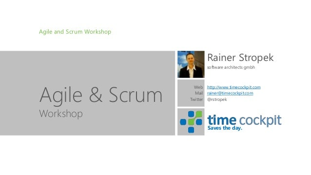 Saves the day. Agile and Scrum Workshop Agile & Scrum Rainer Stropek software architects gmbh http://www.timecockpit.com r...