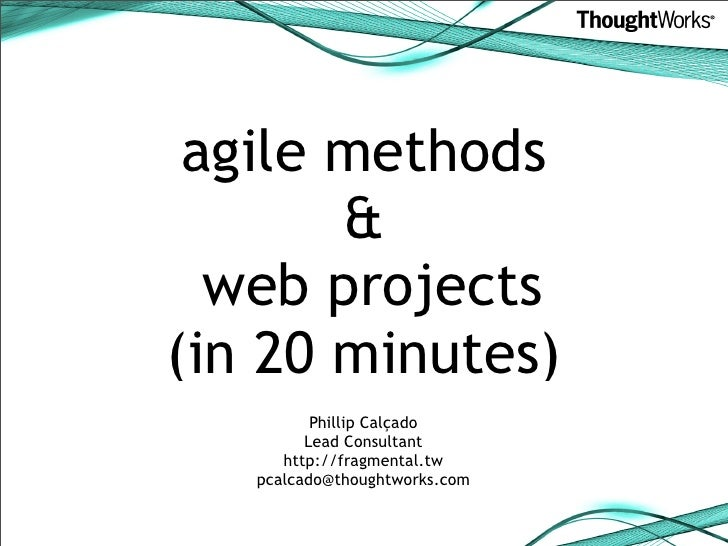 agile methods        &   web projects (in 20 minutes)           Phillip Calçado          Lead Consultant       http://frag...