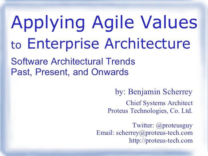 Applying Agile Values   to   Enterprise Architecture   Software Architectural Trends Past, Present, and Onwards by: Benjam...