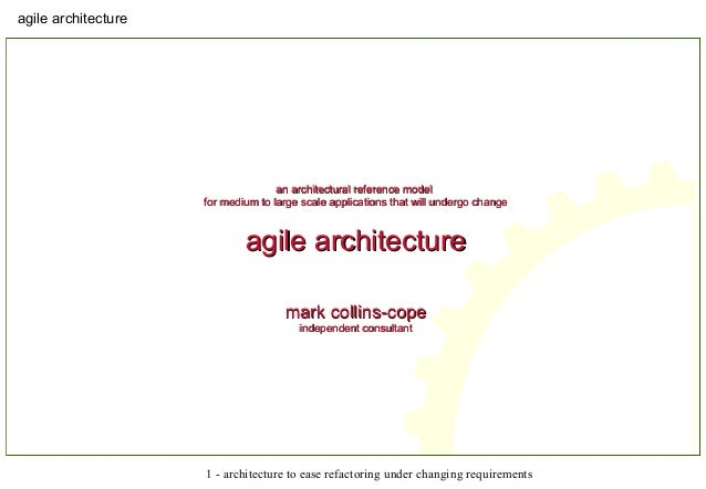agile architecture 1 - architecture to ease refactoring under changing requirements an architectural reference modelan arc...
