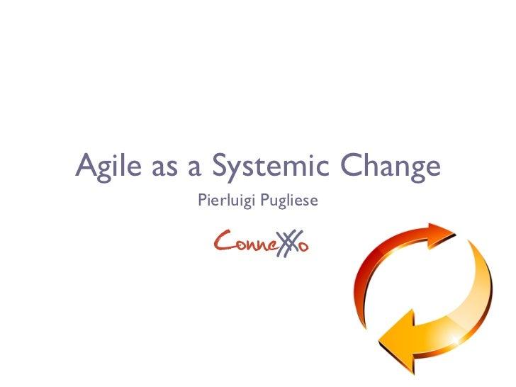 Agile as a Systemic Change        Pierluigi Pugliese          ConneX o               X