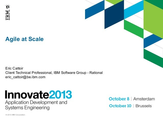 Agile at Scale  Eric Cattoir Client Technical Professional, IBM Software Group - Rational eric_cattoir@be.ibm.com  © 2013 ...