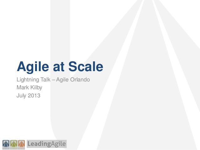 Agile at Scale Lightning Talk – Agile Orlando Mark Kilby July 2013