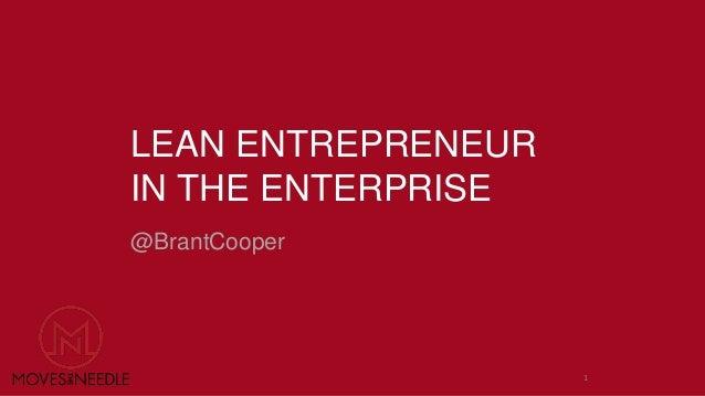 LEAN ENTREPRENEUR  IN THE ENTERPRISE  @BrantCooper  1