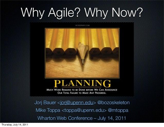 Why Agile? Why Now?                          Jorj Bauer <jorj@upenn.edu> @bozoskeleton                          Mike Toppa...
