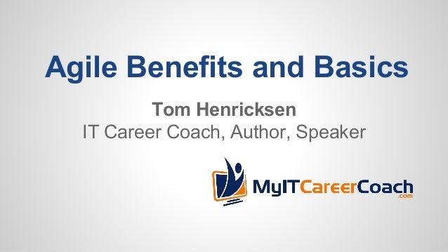 Agile Benefits and Basics Tom Henricksen IT Career Coach, Author, Speaker