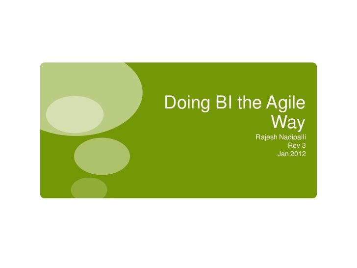 Doing BI the Agile             Way           Rajesh Nadipalli                    Rev 3                 Jan 2012