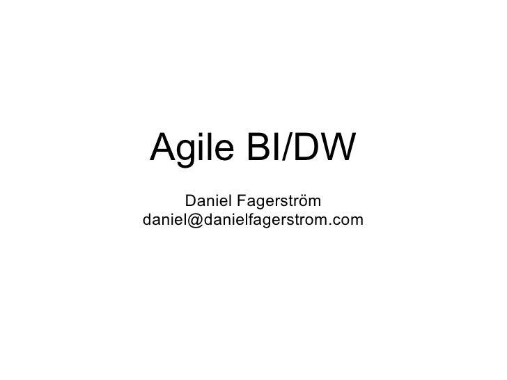 Agile BI/DW Daniel Fagerström [email_address]