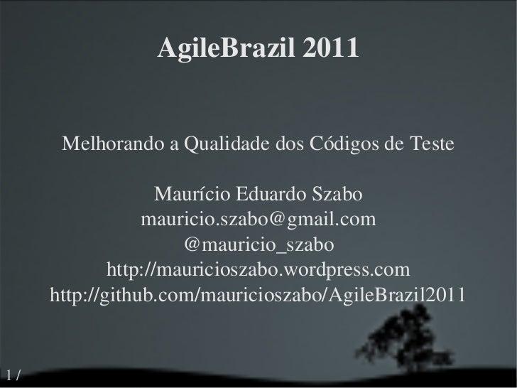 AgileBrazil 2011 Melhorando a Qualidade dos Códigos de Teste Maurício Eduardo Szabo [email_address] @mauricio_szabo http:/...