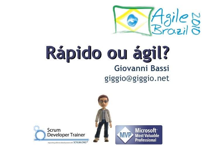 Rápido ou Ágil? (AgileBrazil 2010)