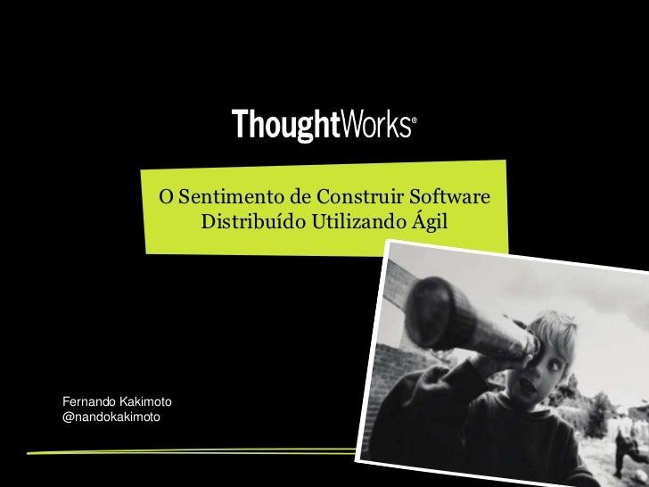 O Sentimento de Construir Software                  Distribuído Utilizando ÁgilFernando Kakimoto@nandokakimoto