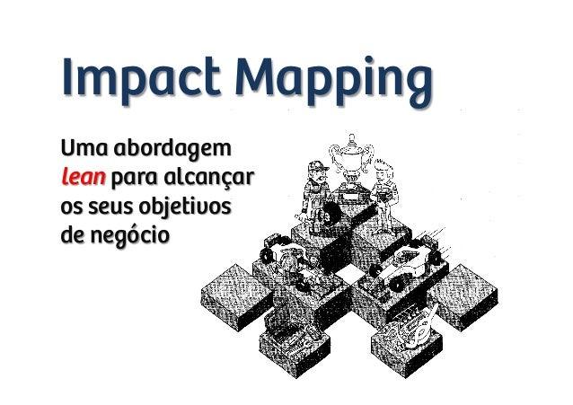 Agile brazil 2013  -  impact mapping uma abordagem lean para alcançar os seus objetivos de negócio