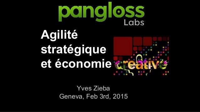 Agilité stratégique et économie Yves Zieba Geneva, Feb 3rd, 2015