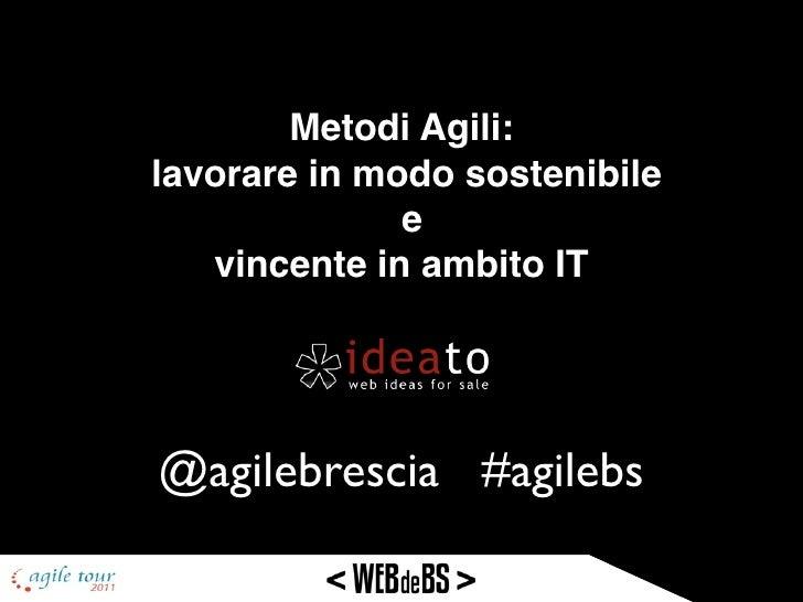 Metodi Agili:lavorare in modo sostenibile              e   vincente in ambito IT@agilebrescia #agilebs