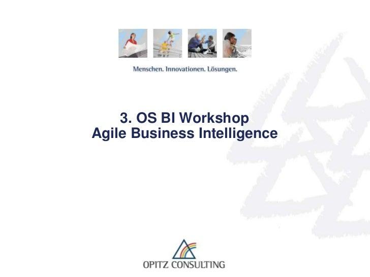 3. OS BI Workshop   Agile Business IntelligenceOS BI Workshop, Karlsruhe , 01.03.2012 – Agile Business Intelligence   © OP...