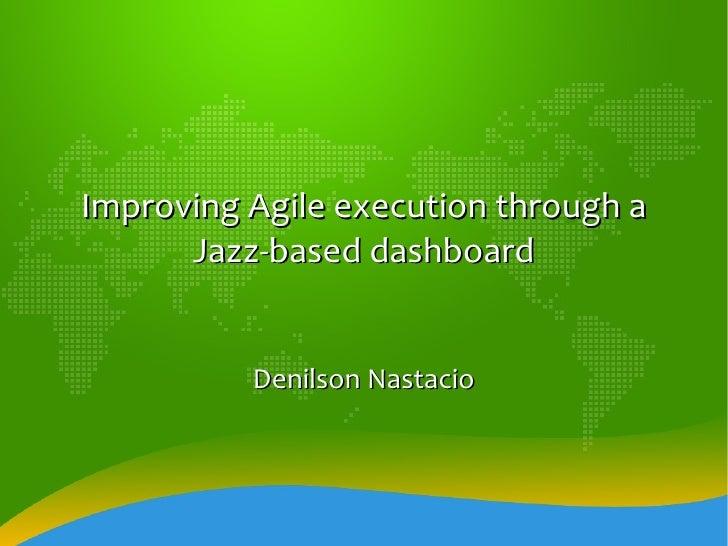Improving Agile execution through a Jazz-based dashboard Denilson Nastacio