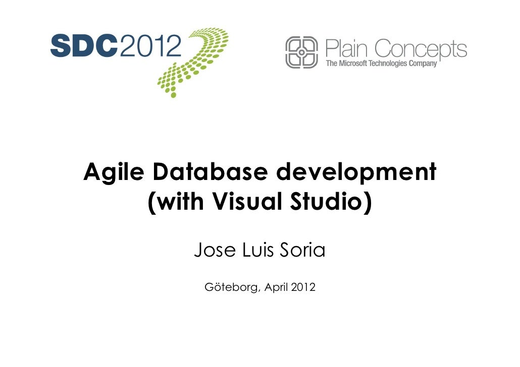 Agile Database development     (with Visual Studio)        Jose Luis Soria         Göteborg, April 2012