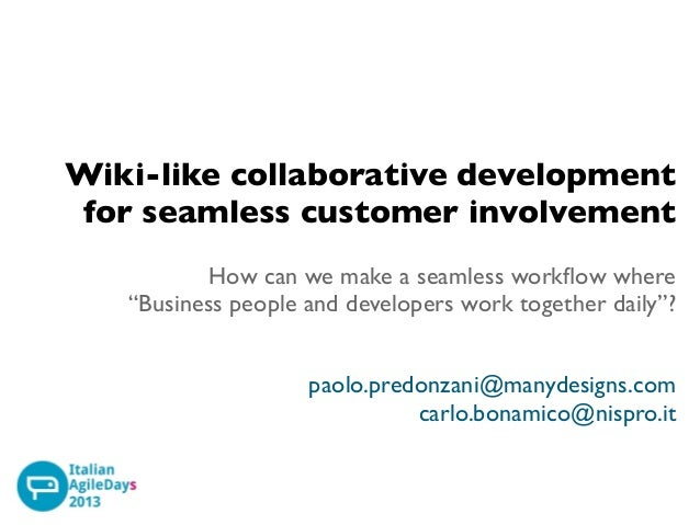 "Wiki-like collaborative development for seamless customer involvement How can we make a seamless workflow where ""Business p..."