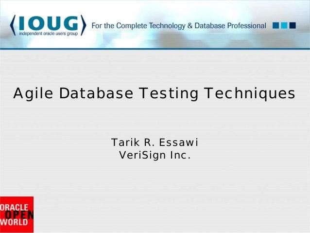 Tarik R. EssawiVeriSign Inc.Agile Database Testing Techniques