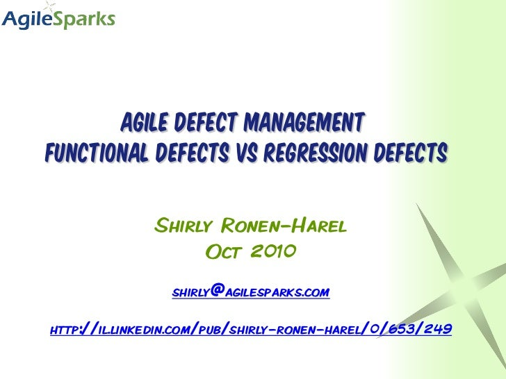 Agile Defect managementFunctional defects vs Regression defects              Shirly Ronen-Harel                   Oct 2010...