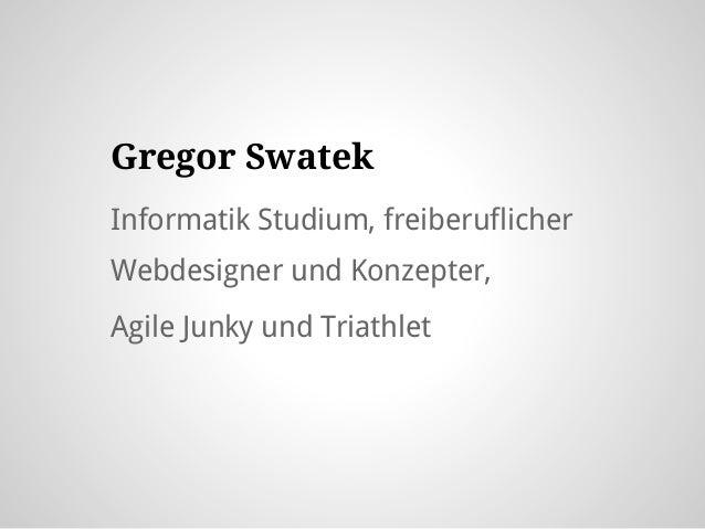 Gregor Swatek Informatik Studium, freiberuflicher Webdesigner und Konzepter, Agile Junky und Triathlet