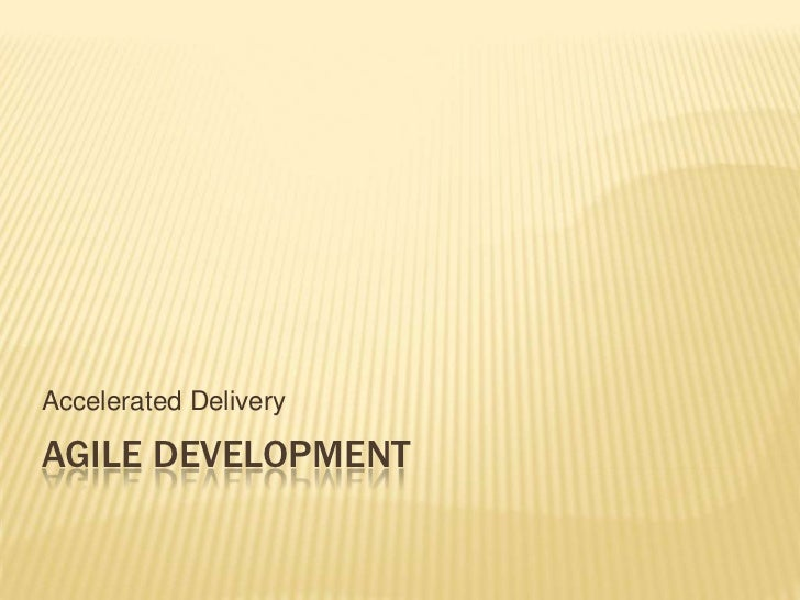 Accelerated DeliveryAGILE DEVELOPMENT