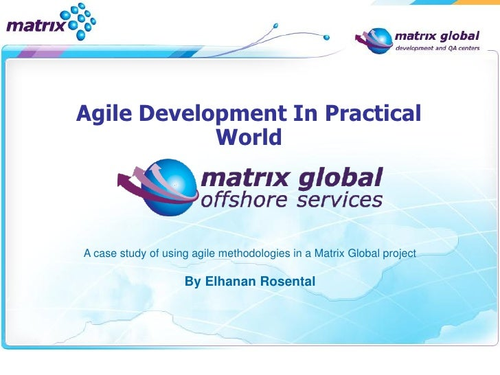 Agile Development In Practical            WorldA case study of using agile methodologies in a Matrix Global project       ...