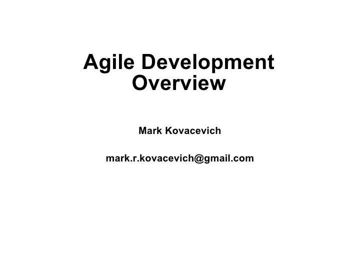 Agile Development Overview Mark Kovacevich [email_address]