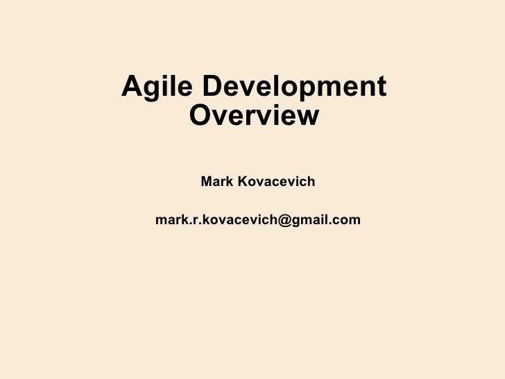 Agile Development Overview <ul><ul><li>Mark Kovacevich </li></ul></ul><ul><ul><li>[email_address] </li></ul></ul>