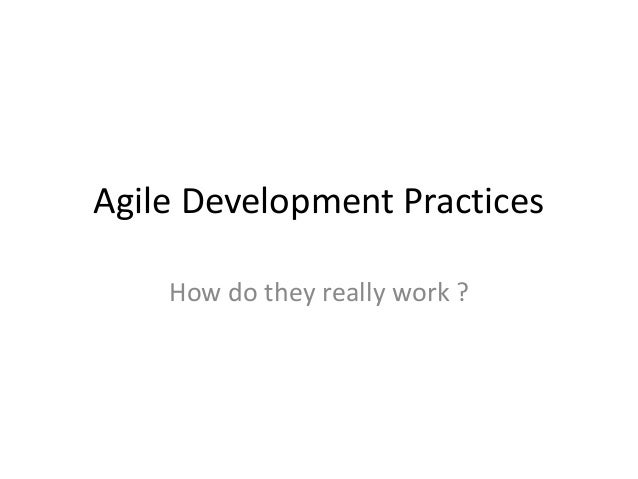 Agile Development Practices How do they really work ?