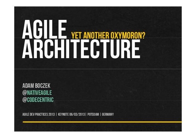 Agile Architecture Agile Dev Practices 2013 Keynote