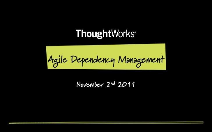 Agile Dependency Management      November 2nd 2011